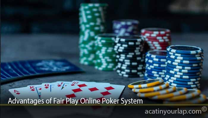 Advantages of Fair Play Online Poker System
